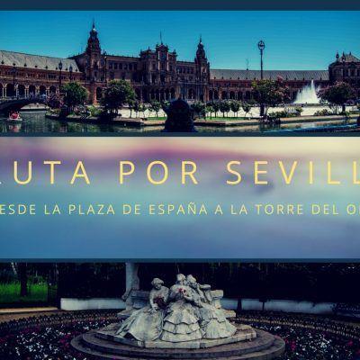 Ruta por Sevilla, desde la plaza de España a la Torre del Oro