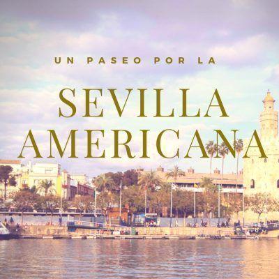 Un paseo por la Sevilla americana