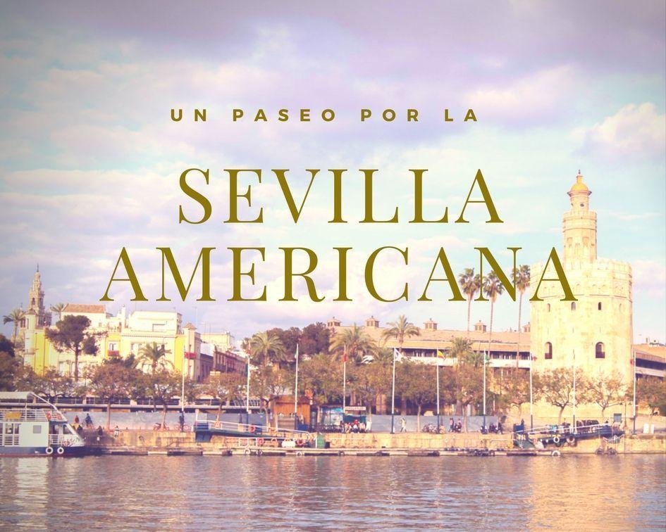 PASEO POR LA SEVILLA AMERICANA - Los viajes de Margalliver