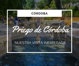 Priego de Córdoba, nuestra visita inesperada