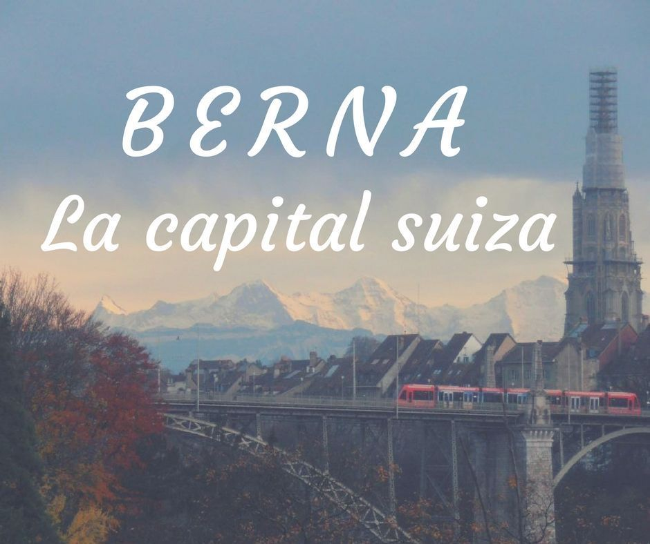 Berna , la capital suiza - Los viajes de Margalliver