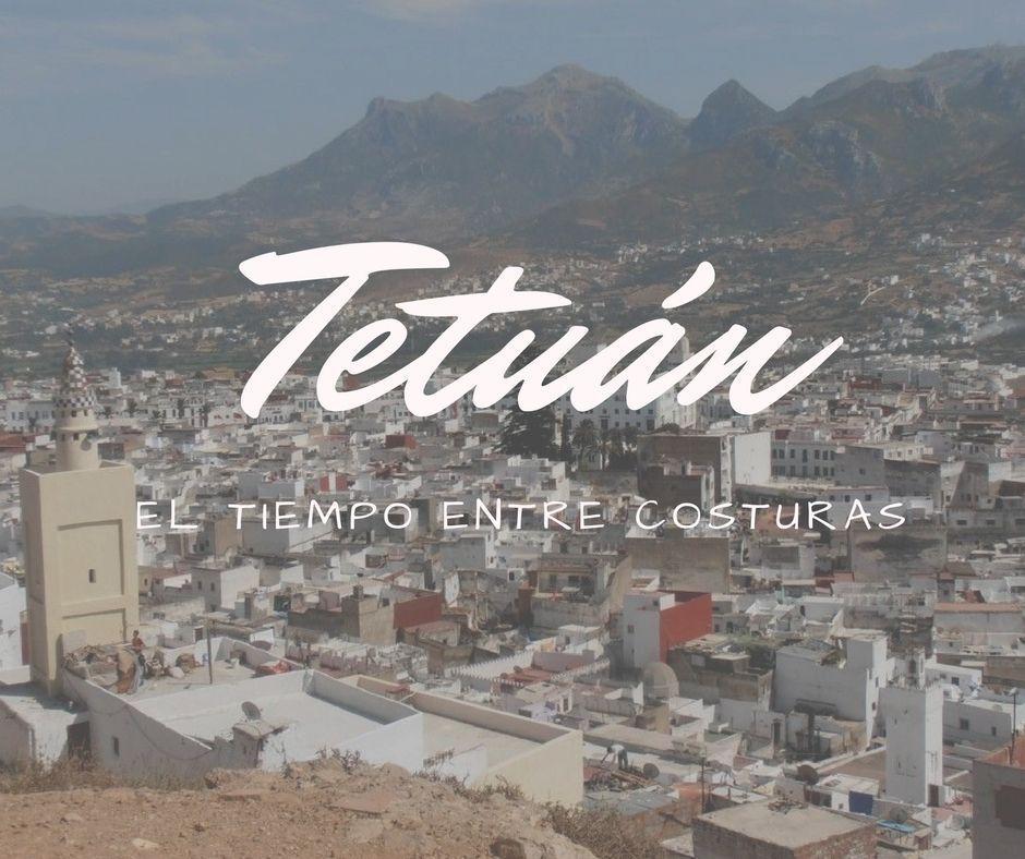Que ver en Tetuán, el tiempo entre costuras - Los viajes de Margalliver