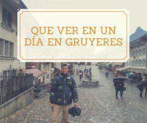 Que ver en un día en Gruyeres, Suiza