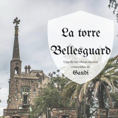 La torre Bellesguard, el castillo de Gaudí