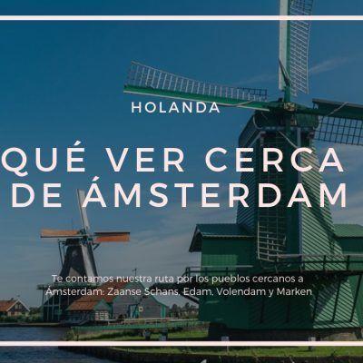 Qué ver cerca de Amsterdam, recorriendo Holanda