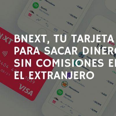 Bnext: la tarjeta gratuita para sacar dinero sin comisiones en el extranjero