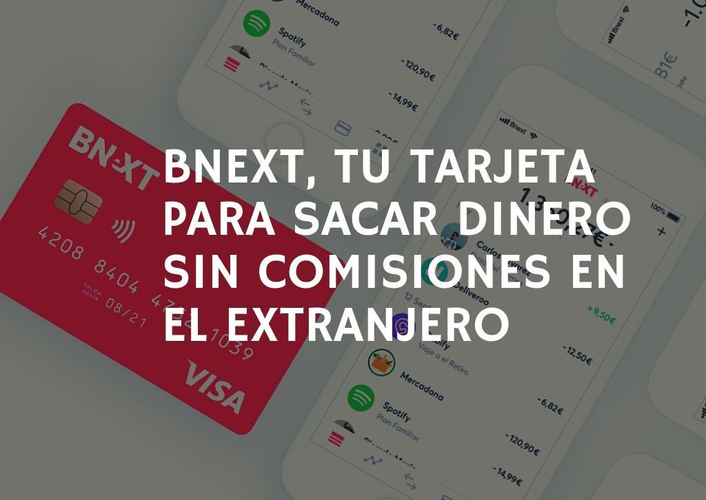 Bnext, tu tarjeta para sacar dinero sin comisiones en el extranjero - Los viajes de Margalliver