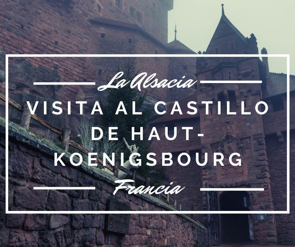 Visitar el Castillo de Haut-Koenigsbourg en nuestra ruta por la alsacia durante una semana - Los viajes de Margalliver