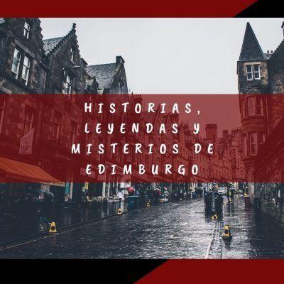 Historias, leyendas y misterios de Edimburgo