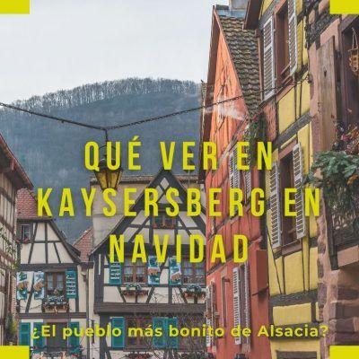 Qué ver en Kaysersberg en Navidad ¿El pueblo más bonito de Alsacia?